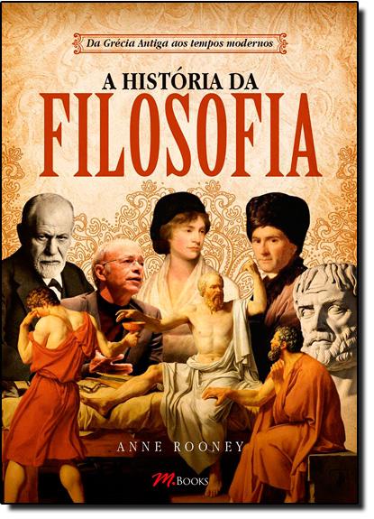 História da Filosofia, A - da Grécia Antiga Aos Tempos Modernos, livro de Anne Rooney