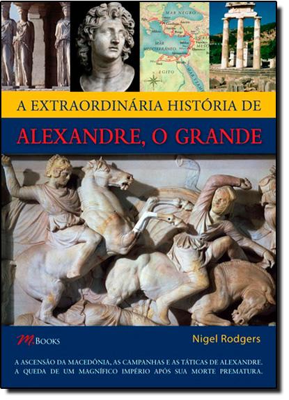 Extraordinária História de Alexandre, o Grande, livro de NigelRodgers