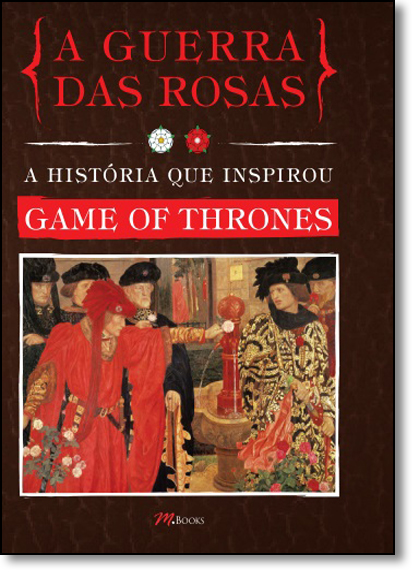 Guerra das Rosas, A: A História Que Inspirou Game Of Thrones, livro de Martin J. Dougherty