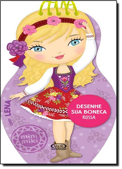 Desenhe Sua Boneca Russa: Com Lena - Coleção Minimiki, livro de Flavia Lago