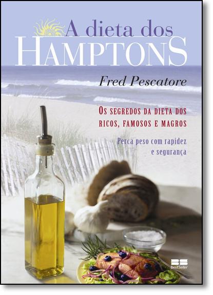 DIETA DOS HAMPTONS, A - OS SEGREDOS DA DIETA DOS RICOS, FAMOSOS E MAGROS, livro de PESCAROTE
