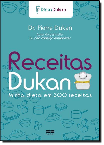 Receitas Dukan: Minha Dieta em 300 Receitas, livro de Dr. Pierre Dukan