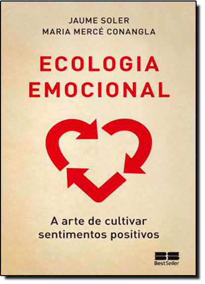 Ecologia Emocional: a Arte de Cultivar Sentimentos Positivos, livro de Jaumer Soler | Maria Merce Conangla