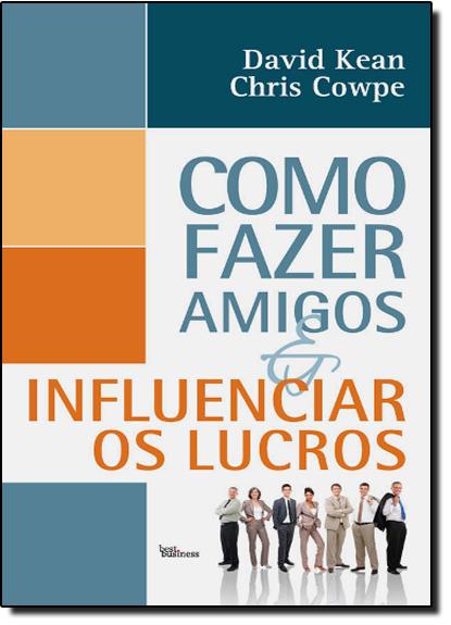 Como Fazer Amigos e Influenciar os Lucros, livro de David Kean | Chris Cowpe