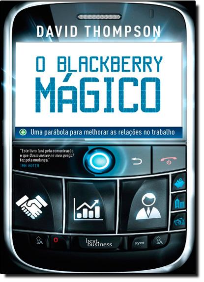 Blackberry Mágico: uma Parábola Para Melhor as Relações no Trabalho, livro de David Thompson