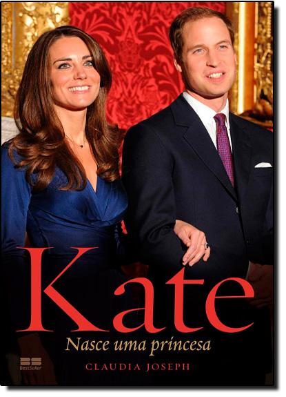 Kate: Nasce uma Princesa, livro de Claudia Joseph