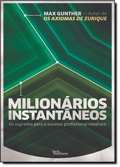 Milionários Instantâneos: os Segredos Para o Sucesso Profissional Imediato, livro de Max Gunther