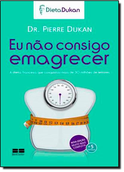 Eu Não Consigo Emagrecer, livro de Pierre Dukan