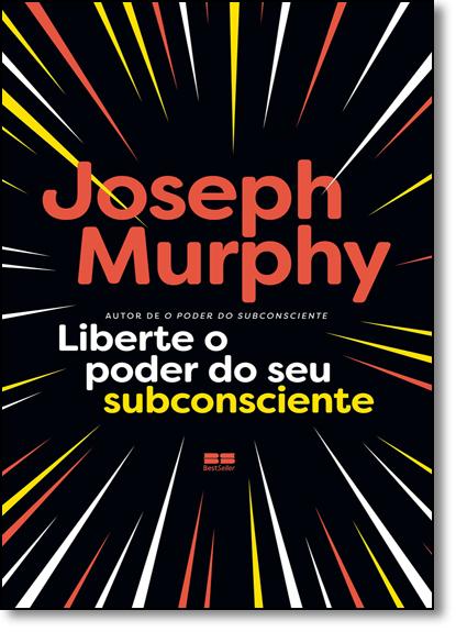 Liberte o Poder do seu Subconsciente, livro de Joseph Murphy