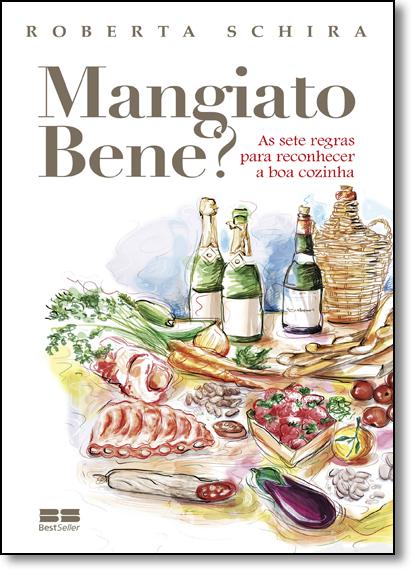 Mangiato Bene? As Sete Regras Para Reconhecer a Boa Cozinha, livro de Roberta Schira