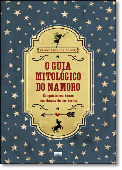 Guia Mitológico do Namoro, O, livro de Francesca Lia Block