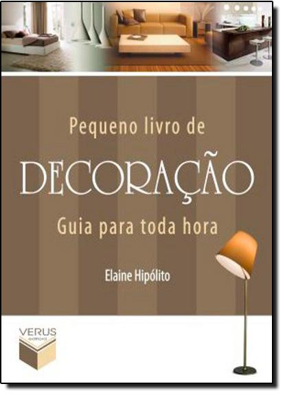 Pequeno Livro de Decoração: Guia Para Toda Hora, livro de Elane Hipólito
