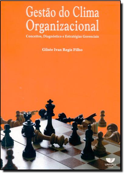 Gestão do Clima Organizacional: Conceitos, Diagnósticos e Estratégias Gerenciais, livro de Gilsée Ivan Regis Filho