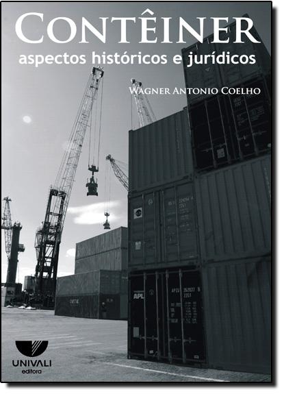 Contêiner: Aspectos Históricos e Jurídicos, livro de Wagner Antonio Coelho