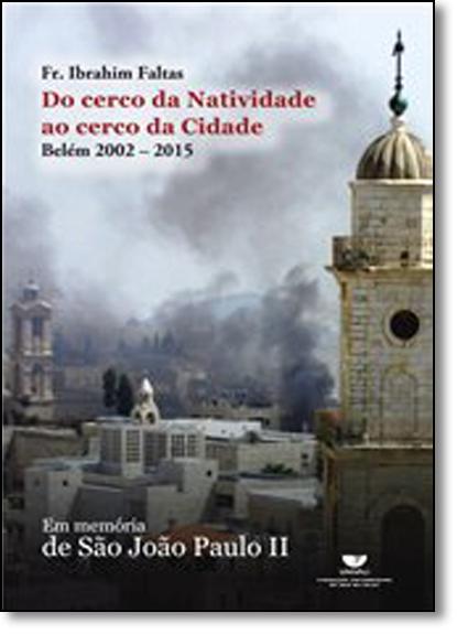 Do Cerco da Natividade ao Cerco da Cidade: Belém 2002 - 2015, livro de Ibrahim Faltas