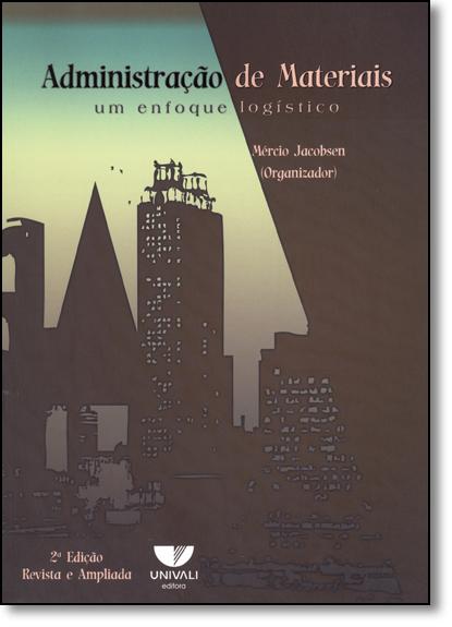 Administração de Materiais: Um Enfoque Logístico, livro de Mércio Jacobsen