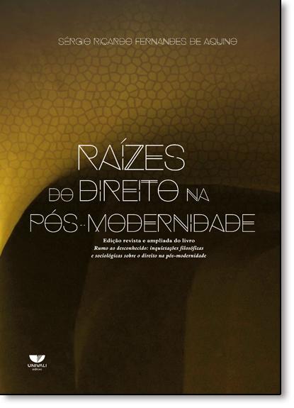 Raízes do Direito na Pós-modernidade, livro de Sérgio Ricardo Fernandes de Aquino