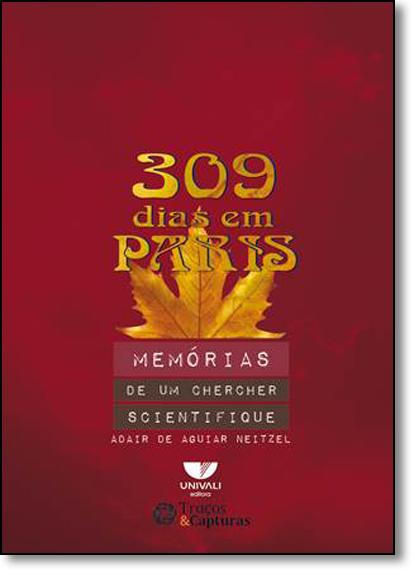 309 Dias Em Paris: Memórias de Um Chercher Scientifique, livro de Adair de Aguiar Neitzel