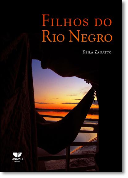 Filhos Do Rio Negro, livro de Keila Zanatto