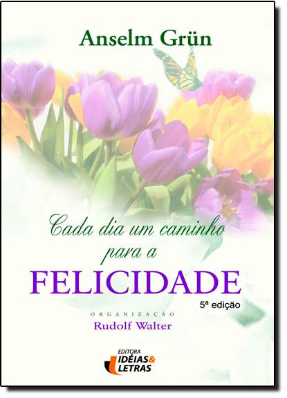 Cada Dia Um Caminho Para a Felicidade - Capa Brochura, livro de Anselm Grün