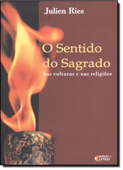 Sentido do Sagrado, O: Nas Culturas e Nas Religiões, livro de Julien Ries