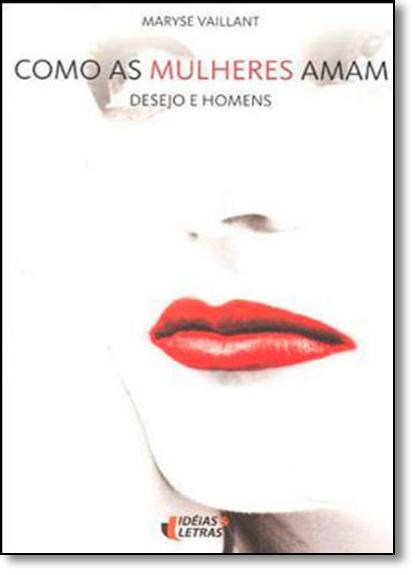 Como as Mulheres Amam: Desejo e Homens, livro de Maryse Vaillant