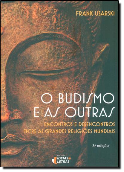 Budismo e as Outras: Encontros e Desencontros Entre as Grandes Religiões, O, livro de Frank Usarski