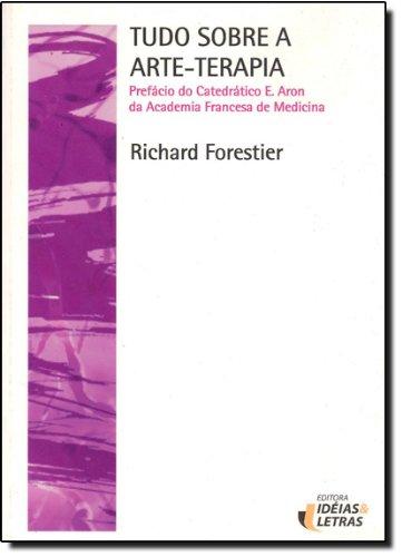 Tudo Sobre a Arte-Terapia, livro de Richard Forestier