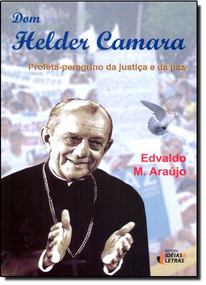 Dom Helder Camara: Profeta Peregrino da Justiça e da Paz, livro de Edvaldo M. Araujo