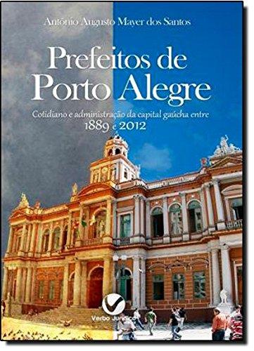 PREFEITOS DE PORTO ALEGRE - COTIDIANO E ADMINISTRAÇÃO DA CAPITAL GAÚCHA ENTRE 1889 E 2012, livro de Antônio Augusto Mayer dos Santos