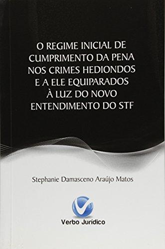 Regime Incial de Cumprimento da Pena nos Crimes Hediondos e a Ele Equiparados À Luz do Novo Entendim, livro de Stephanie Damasceno Araújo Matos