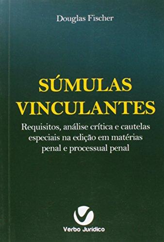 Súmulas Vinculantes? Requisitos, Análise Crítica e Cautelas Especiais na Edição em Matérias Penal e , livro de Douglas Fischer