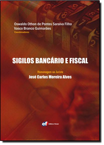 Sigilos Bancário e Fiscal, livro de Oswaldo Othon de Pontes Saraiva Filho