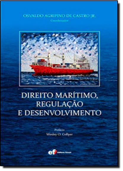 Direito Marítimo, Regulaçao e Desenvolvimento, livro de Osvaldo Agripino de Castro Jr.