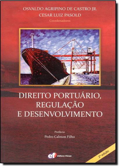 Direito Portuário, Regulação e Desenvolvimento, livro de Osvaldo Agripino de Castro Junior | Cesar Luiz Pasold