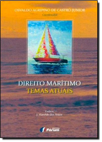 Direito Maritimo: Temas Atuais, livro de Osvaldo Agripino de Castro Junior (Coord.)