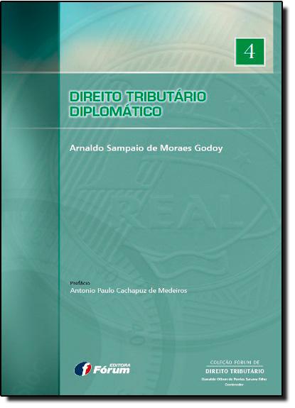 Direito Tributário Diplomático, livro de Arnaldo Sampaio de Moraes Godoy