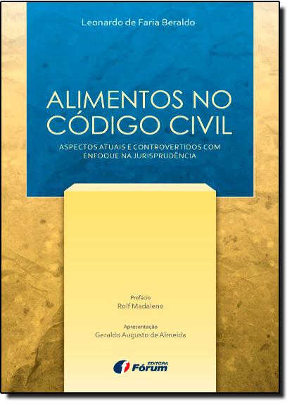 Alimentos no Código Civil: Aspectos Atuais e Controvertidos Com Enfoque na Jurisprudência, livro de Leonardo de Faria Beraldo