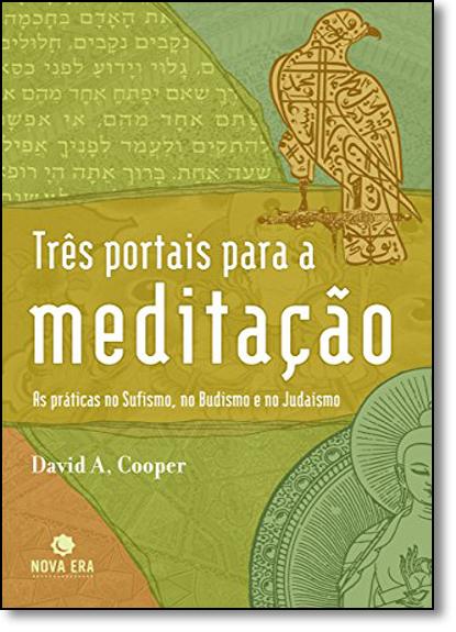 Três Portais Para a Meditação: As Práticas no Sufismo, no Budismoe no Judaísmo, livro de David Cooper