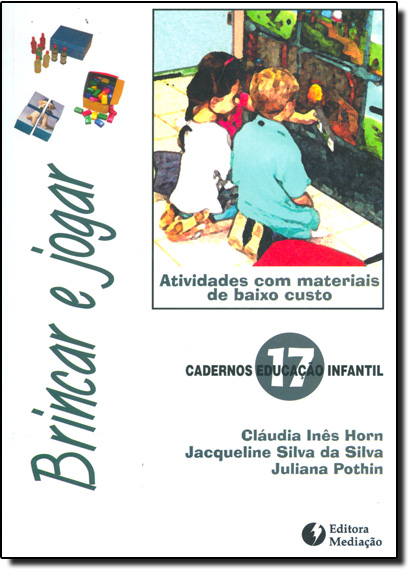 Brincar e Jogar - Cadernos Educacao Infantil 17, livro de Cláudia Inês Horn