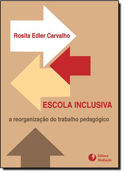 Escola Inclusiva: A Reorganização do Trabalho Pedagógico, livro de Rosita Edler Carvalho