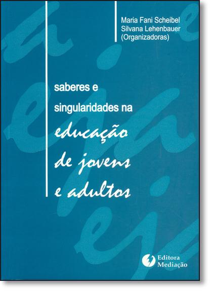 Saberes e Singularidades na Educação de Jovens e Adultos, livro de Maria Fani Scheibel