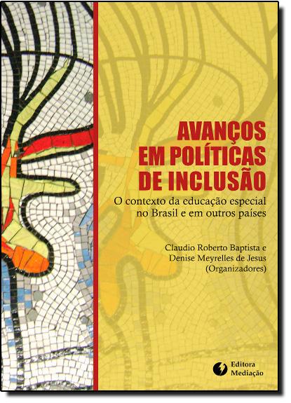 Avanços em Políticas de Inclusão: O Contexto da Educação Especial no Brasil e em Outros Países, livro de Claudio Roberto Baptista