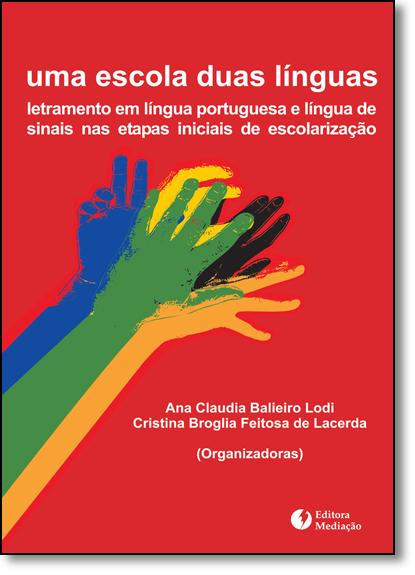 Escola, Duas Línguas, Uma: Letramento em Língua Portuguesa e Língua de Sinais nas Etapas Iniciais da Escolarização, livro de Ana Cristina B Lodi