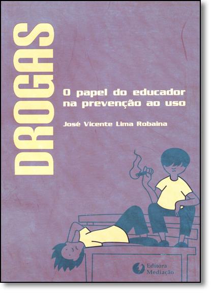 Drogas: o Papel do Educador na Prevenção ao Uso, livro de José Vicente Lima Robaina