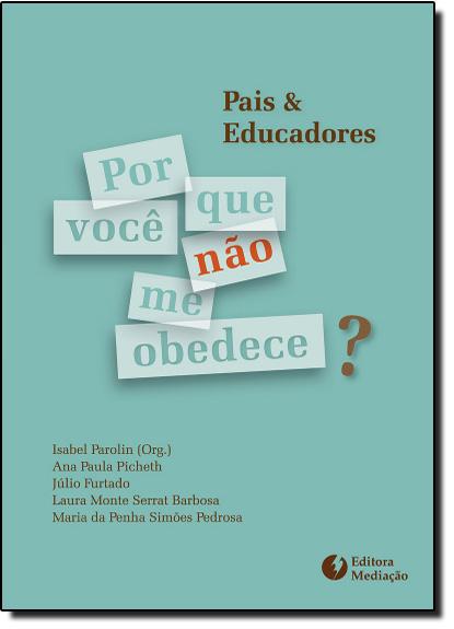 Por que Voce não me Obedece?: Pais e Educadores, livro de Isabel Parolin | Ana Paula Picheth | Julio Furtado