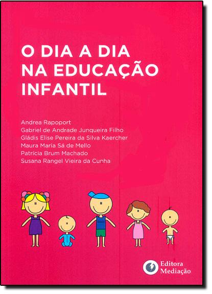 Dia a Dia na Educação Infantil, O, livro de Andrea Rapoport