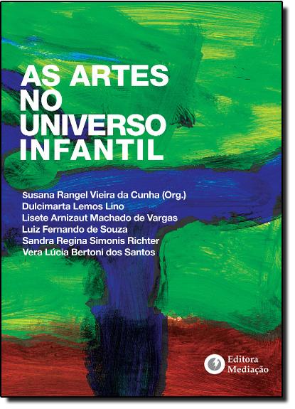 Artes no Universo Infantil, As, livro de Susana Rangel Vieira da Cunha