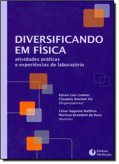 Diversificando em Física: Atividades Práticas e Experiências de Laboratório, livro de Cesar Augusto | Marlusa Benedetti