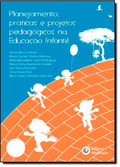 Planejamento, Práticas e Projetos Pedagógicos na Educação Infantil, livro de Marita Martins | Maria Carmen | Maria Bernadette | Outros